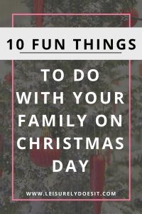 10 Fun Things To Do With Your Family On Christmas Day