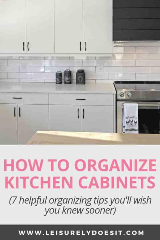 How to Organize Kitchen Cabinets: 7 Best Tips | Leisurely ...