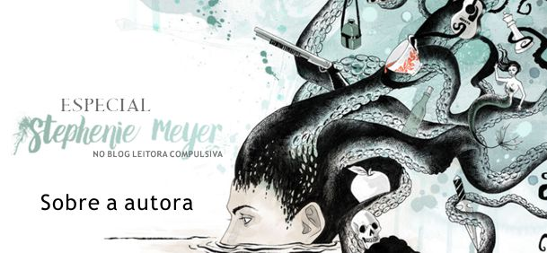 Especial Stephenie Meyer: Conheça a autora