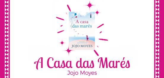 A Casa das Marés, de Jojo Moyes #Resenha