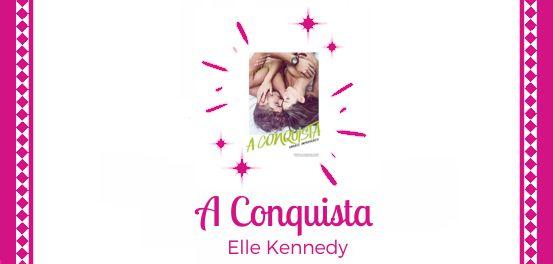 A Conquista, de Elle Kennedy #Resenha