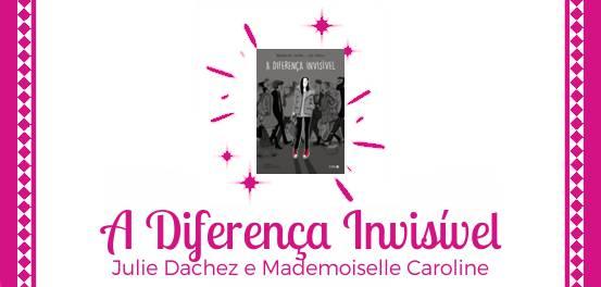 A Diferença Invisível, de Julie Dachez e Mademoiselle Caroline #Resenha