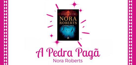A Pedra Pagã, de Nora Roberts #Resenha