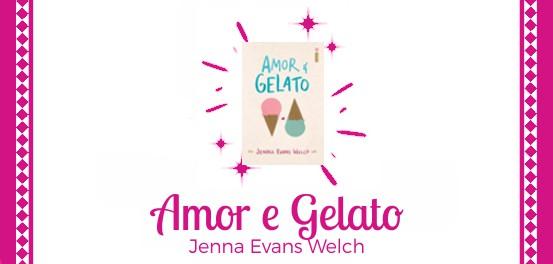 Amor e Gelato, de Jenna Evans Welch #Resenha
