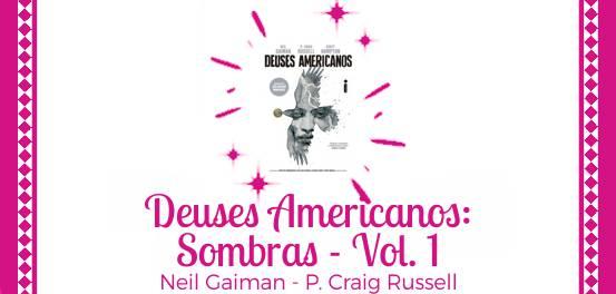 Deuses Americanos: Sombras – Vol. 1, de Neil Gaiman, P. Craig Russell e Scott Hampton #Resenha