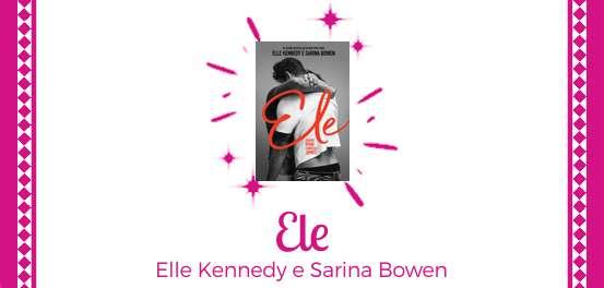 Ele, de Elle Kennedy e Sarina Bowen #Resenha