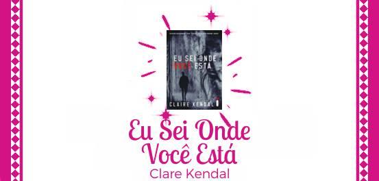 Eu Sei Onde Você Está, de Claire Kendal