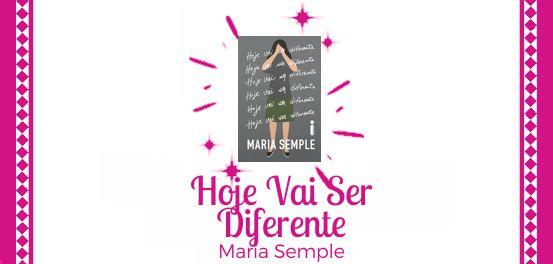 Hoje Vai Ser Diferente, Maria Semple #Resenha
