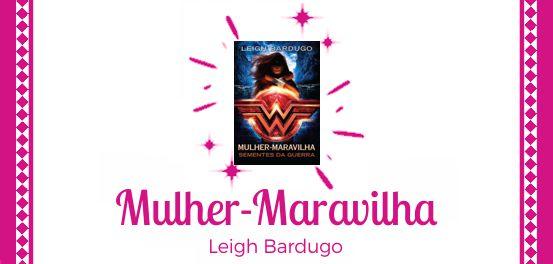 Mulher-Maravilha: Sementes da Guerra, de Leigh Bardugo #Resenha