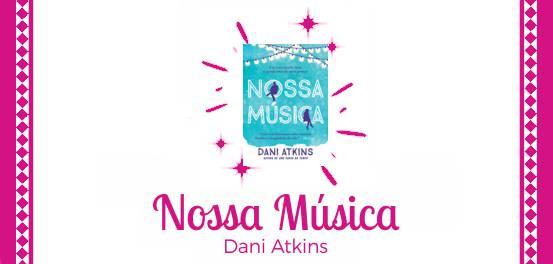 Nossa Música, de Dani Atkins #Resenha