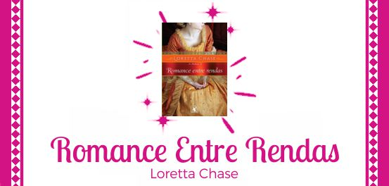 Romance Entre Rendas, de Loretta Chase #Resenha