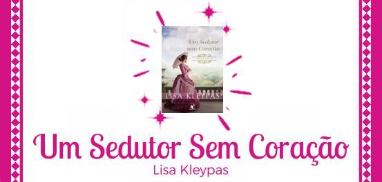 Um Sedutor Sem Coração, de Lisa Kleypas #Resenha