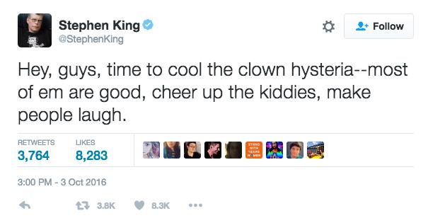 """""""Les gars, Faut arrêter l'hystérie avec les clowns. La plupart sont gentils, amusent les enfants et les font rire"""" / Twitter - @StephenKing"""