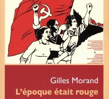L'époque était rouge. Militer au Québec pour un avenir radieux dans un parti marxiste-léniniste
