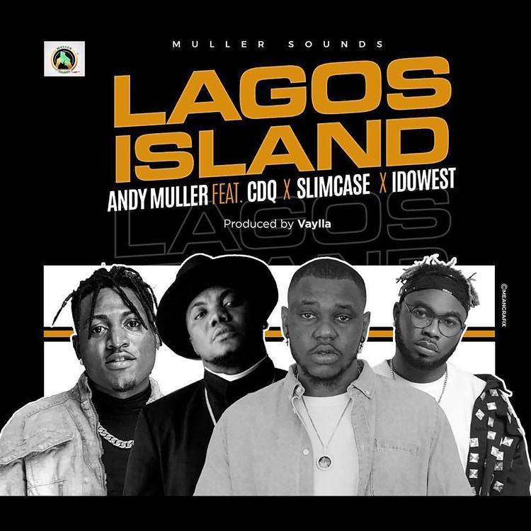 Andy Muller – Lagos Island ft CDQ, Slimcase & Idowest
