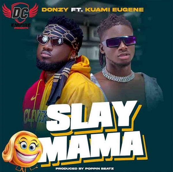 Donzy ft. Kuami Eugene - Slay Mama