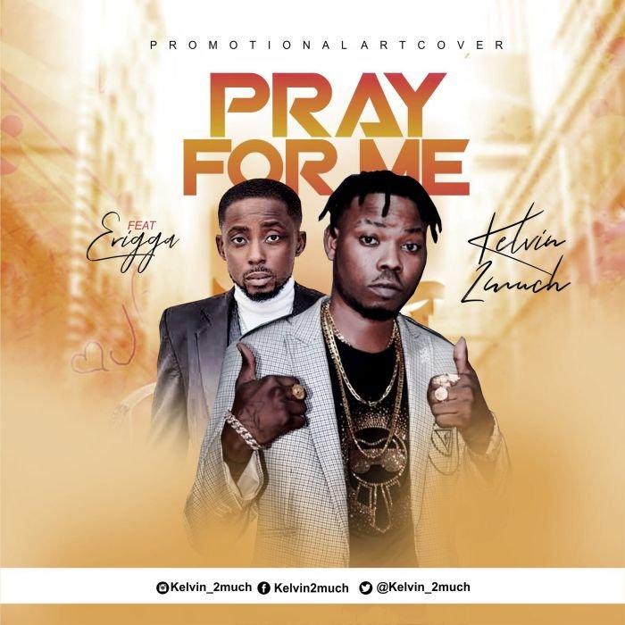 Kelvin 2Much ft. Erigga - Pray For Me