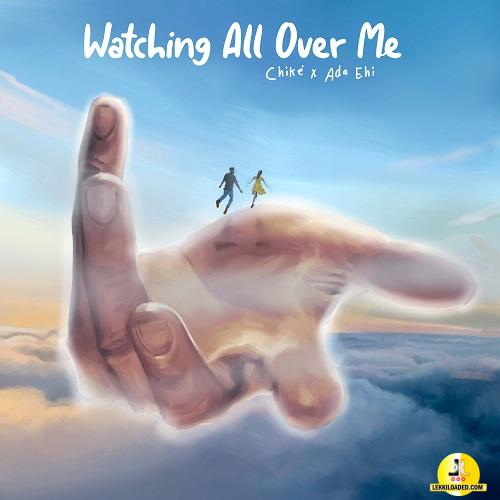 Chike - Watching All over Me Ft. Ada Ehi