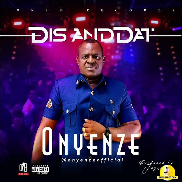 Onyenze – DIS And DAT