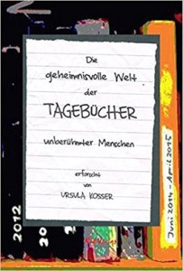 Ursula Kosser - Die geheimnisvolle Welt der Tagebücher unbekannter Menschen