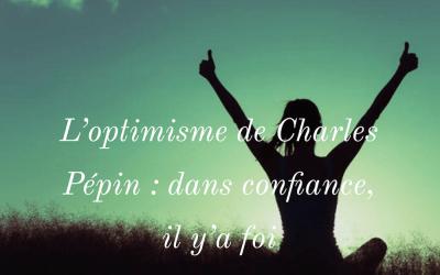 L'optimisme de Charles Pépin : dans confiance, il y'a foi.