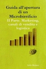 Guida all'apertura di un Microbirrificio – II Parte. Marketing, canali di vendita e logistica Di Lelio Bottero -PDF-