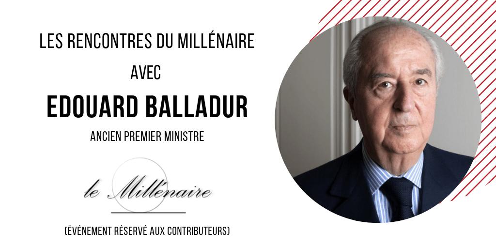 Le Millénaire rencontre Edouard Balladur