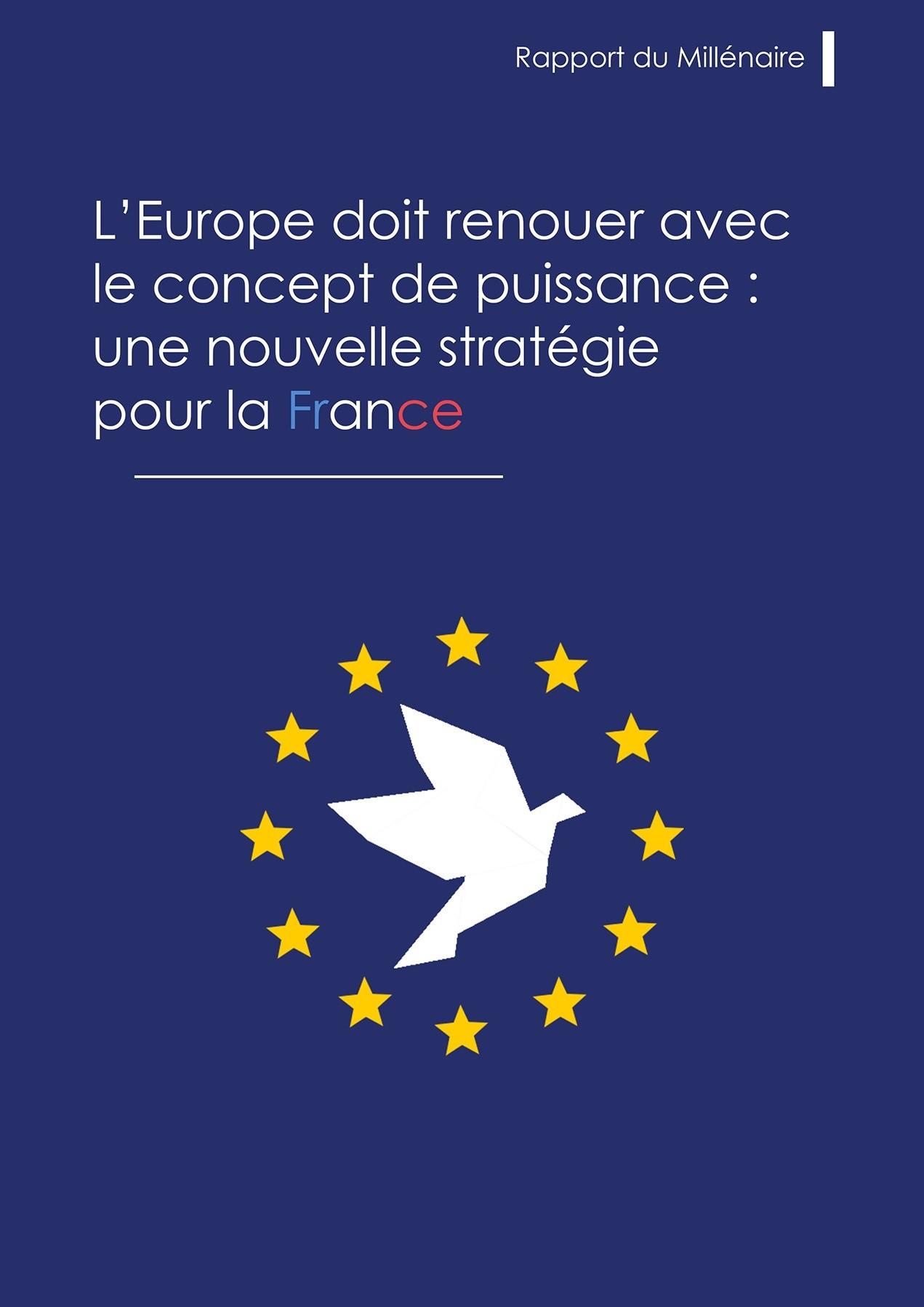 Rapport du Millénaire sur l'Europe : «l'Union européenne doit renouer avec le concept de puissance, une nouvelle stratégie française»
