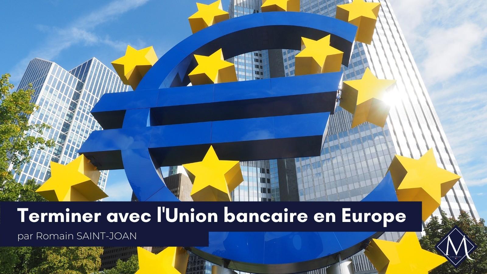 Terminer l'union bancaire en Europe