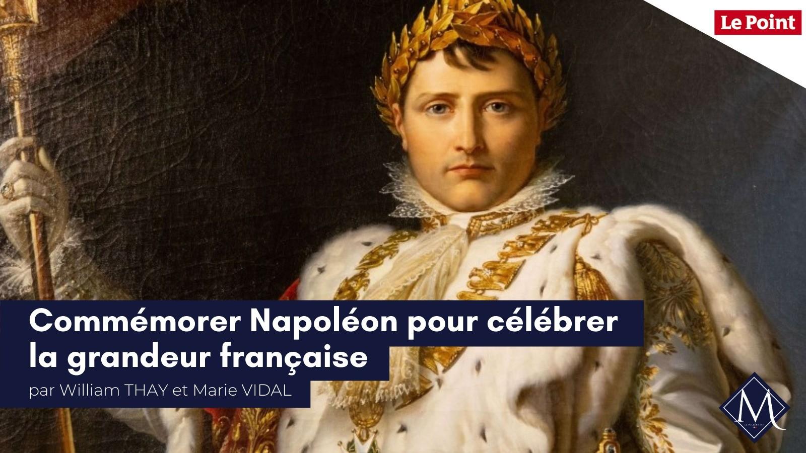 Retrouvez la tribune de William Thay et Marie Vidal dans Le Point : «Commémorer Napoléon pour célébrer la grandeur française»