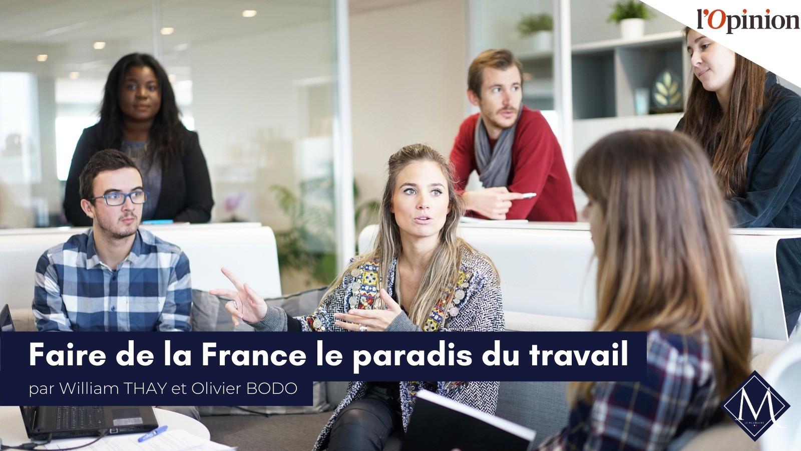 Retrouvez la tribune de William Thay et Olivier Bodo dans l'Opinion : « Faire de la France le paradis du travail »