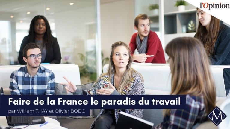 Retrouvez la tribune de William Thay et Olivier Bodo dans l'Opinion : «Faire de la France le paradis du travail»