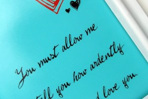 """""""You Must Allow Me to Tell You How Ardently I Admire and Love You"""" :  Free Printable"""