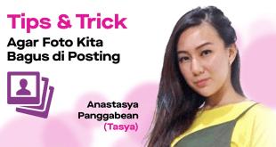 Berbagi Tips and Trick Foto Bagus Ketika di Posting Bareng Anastasya Panggabean