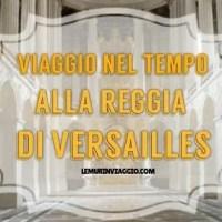 Viaggio nel tempo alla Reggia di Versailles