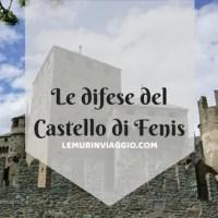Le difese del Castello di Fenis