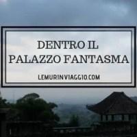 Dentro il Palazzo Fantasma