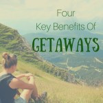 4 Key Benefits Of Getaways