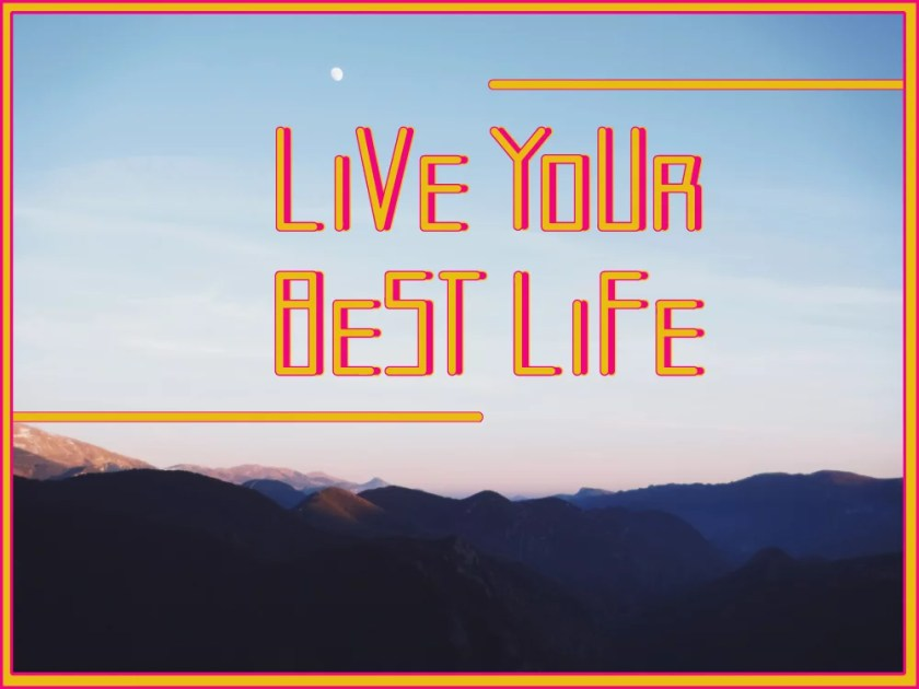live your best life