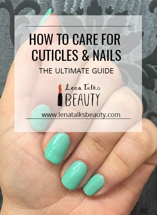 How to care for cuticles and nails - the ultimate guide by Lena Talks Beauty