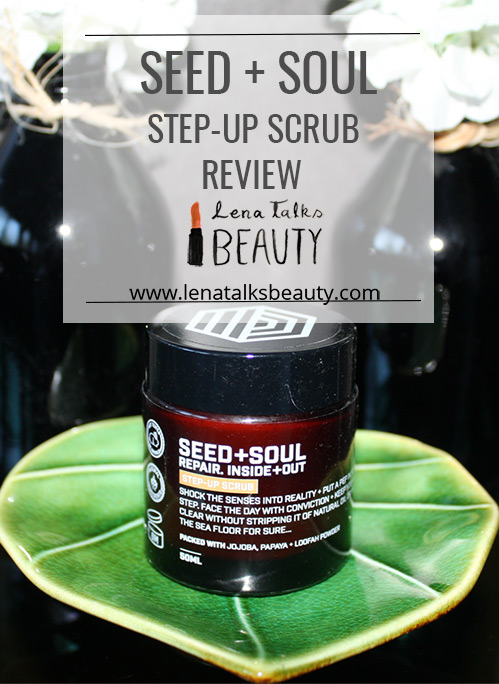 Seed and Soul Step Up Scrub review by Lena Talks Beauty