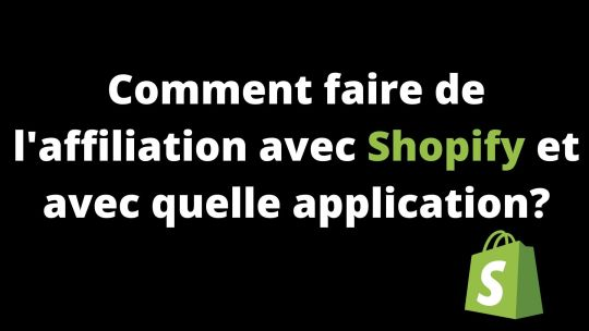 Comment faire de l'affiliation avec Shopify et avec quelle application?