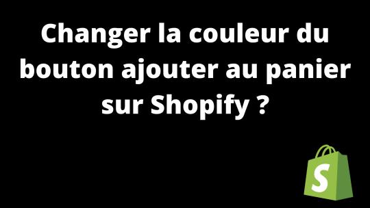 Comment changer la couleur du bouton ajouter au panier sur Shopify ?