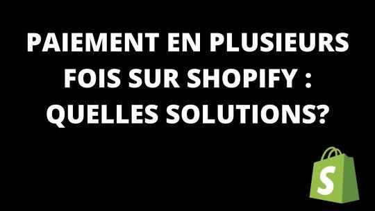 Paiement en plusieurs fois sur Shopify : Quelles solutions?