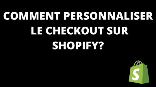 Comment personnaliser le Checkout Shopify?
