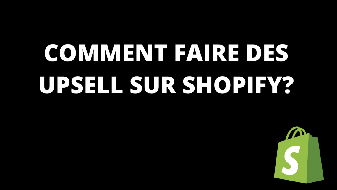 Upsell Shopify :  Comment en faire?