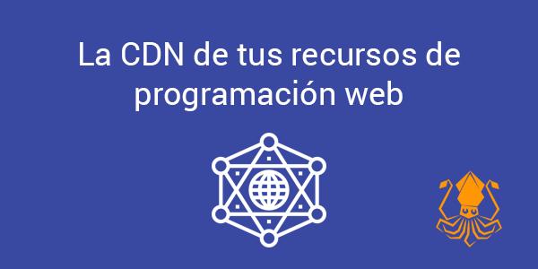 La CDN de tus recursos de programación web