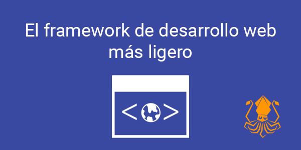 El framework de desarrollo web más ligero