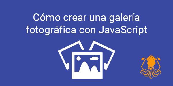 Como crear una galeria fotografica con JavaScript