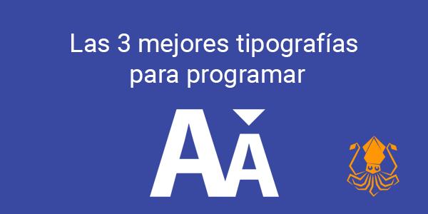 Las 3 mejores tipografías para programar